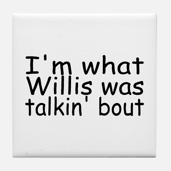 I'm What Willis Was Talkin' Bout Tile Coaster