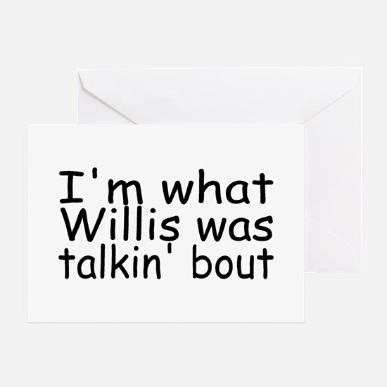 I'm What Willis Was Talkin' Bout Greeting Card