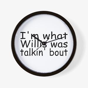 I'm What Willis Was Talkin' Bout Wall Clock