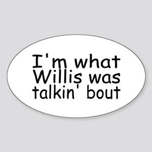 I'm What Willis Was Talkin' Bout Oval Sticker