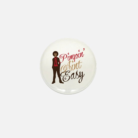 Pimpin' Aint Easy Mini Button