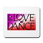 For the LOVE of DANCE Mousepad