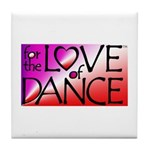 For the LOVE of DANCE Tile Coaster