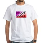 For the LOVE of DANCE White T-Shirt