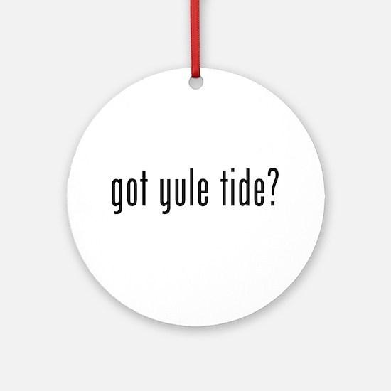 got yule tide? Ornament (Round)