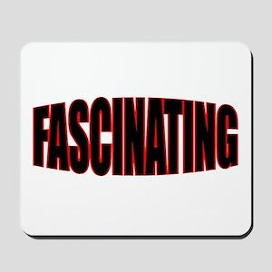 """""""FASCINATING"""" Mousepad"""
