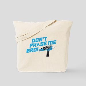 Don't Phase Me Bro Tote Bag
