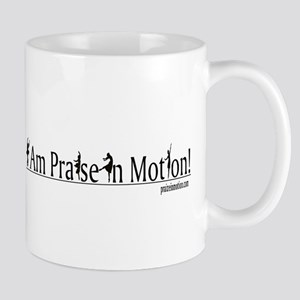 """I Am Praise In Motion!"" Mug"