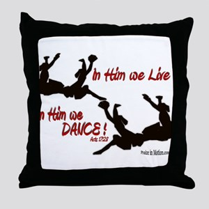 """In Him We Live & Dance!"" Throw Pillow"