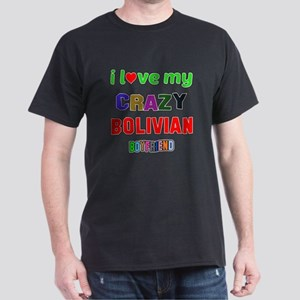 I Love My Crazy Bolivian Boyfriend Dark T-Shirt