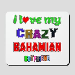 I Love My Crazy Bahamian Boyfriend Mousepad