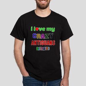 I Love My Crazy Antiguans Boyfriend Dark T-Shirt