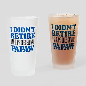 I Didn't Retire Professional Papaw Drinking Gl