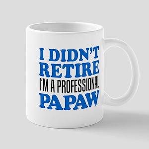 I Didn't Retire Professional Papaw Mugs