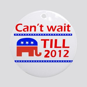 Can't wait till 2012 Ornament (Round)