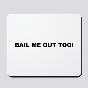 Bail me out too Mousepad