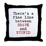 Fine Line Brave Stupid Throw Pillow