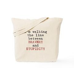 Walk Line Bravery Stupidity Tote Bag