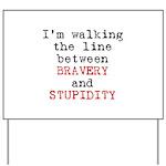 Walk Line Bravery Stupidity Yard Sign