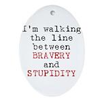 Walk Line Bravery Stupidity Oval Ornament