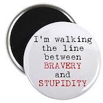 Walk Line Bravery Stupidity Magnet