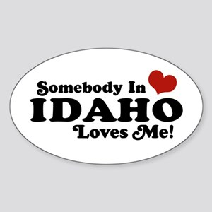 Somebody in Idaho Loves me Oval Sticker