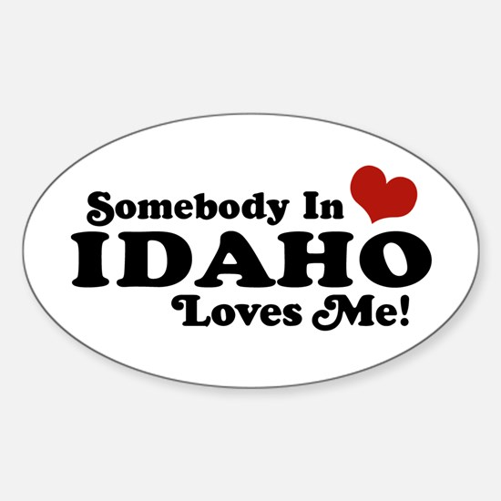 Somebody in Idaho Loves me Oval Decal