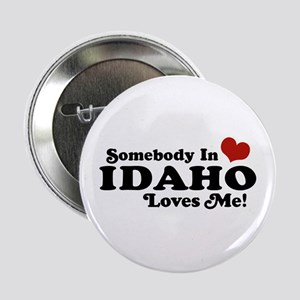 """Somebody in Idaho Loves me 2.25"""" Button"""