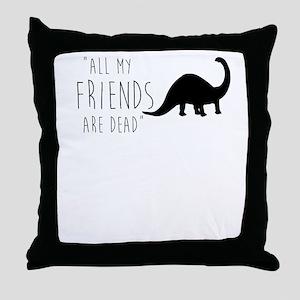 AllMyFriendsAreDead Funny Dinosaur An Throw Pillow