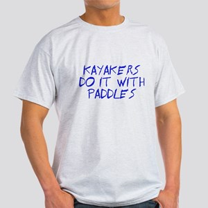 Kayakers do it with paddles Light T-Shirt