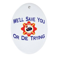 Firefighters Die Trying Oval Ornament