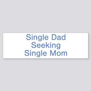 Single Dad Seeking Single Mom Bumper Sticker