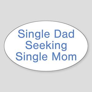Single Dad Seeking Single Mom Oval Sticker
