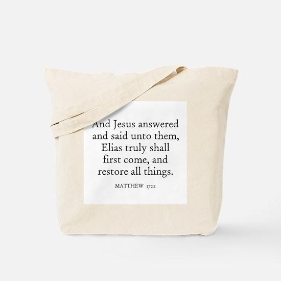 MATTHEW  17:11 Tote Bag