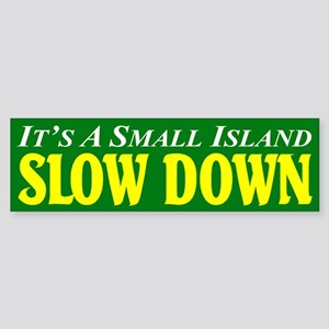 It's A Small Island -- Slow Bumper Sticker