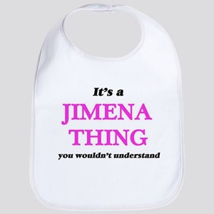It's a Jimena thing, you wouldn't Baby Bib