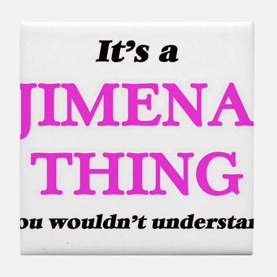 It's a Jimena thing, you wouldn&# Tile Coaster