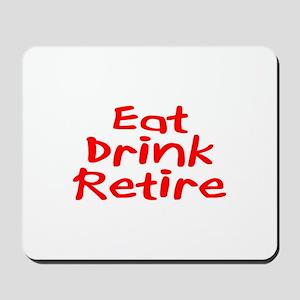 Eat, Drink, Retire Mousepad