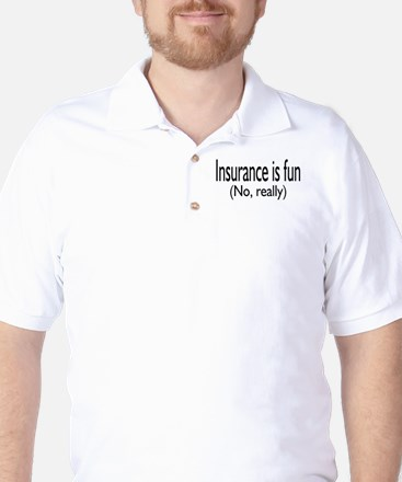 Insurance Is Fun (No, Really) Golf Shirt