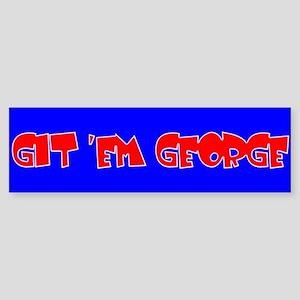 Git 'em George Bumper Sticker