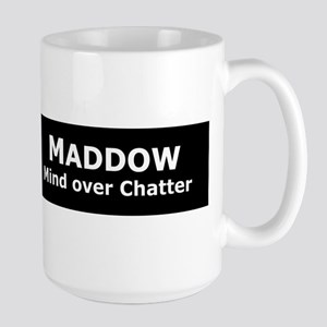 Maddow_Mind over Chatter Large Mug