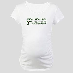 Ho Ho Ho Bitches! Maternity T-Shirt