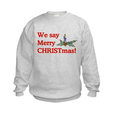 We say Merry CHRISTmas Kids Sweatshirt