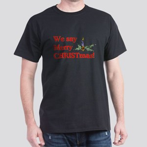 We say Merry CHRISTmas Dark T-Shirt