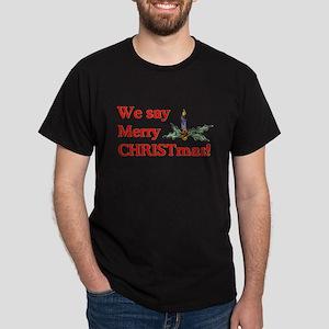 We say Merry CHRISTmas Dark T-Shirt