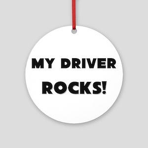 MY Driver ROCKS! Ornament (Round)