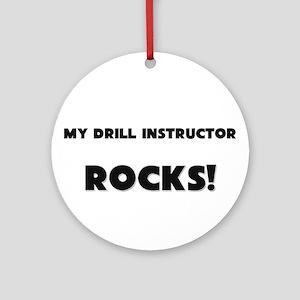 MY Drill Instructor ROCKS! Ornament (Round)