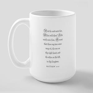 MATTHEW  20:21 Large Mug