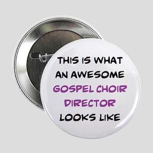 "awesome gospel choir director 2.25"" Button"