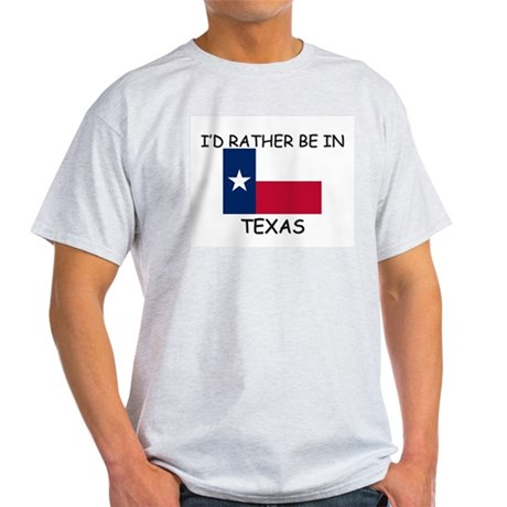 I'd rather be in Texas Light T-Shirt